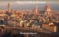 Photo of Places To Visit In Florence – The Ultimate Tourist Guide In Florence